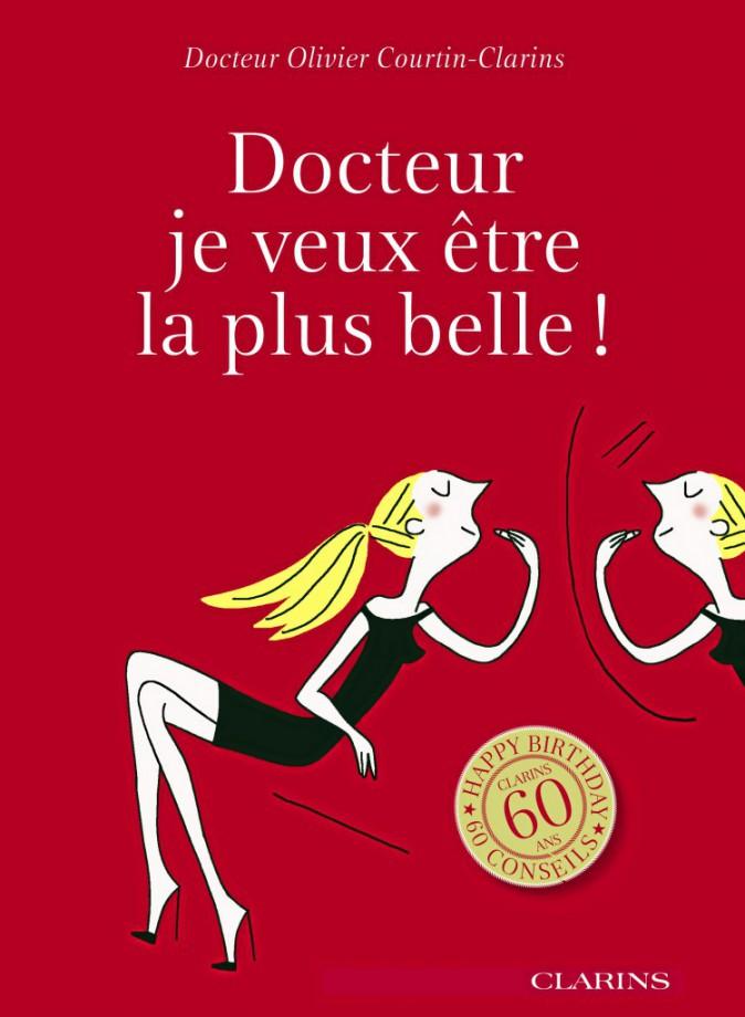 Docteur, je veux être la plus belle ! Du docteur Olivier Courtin-Clarins, éd. Clarins 10 €