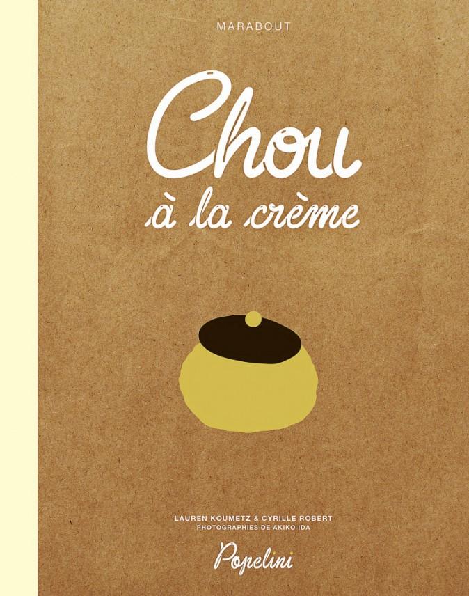 Livre de recettes Chou à la crème, de Lauren Koumetz et Cyrille Robert, aux éditions Marabout 18,95 €
