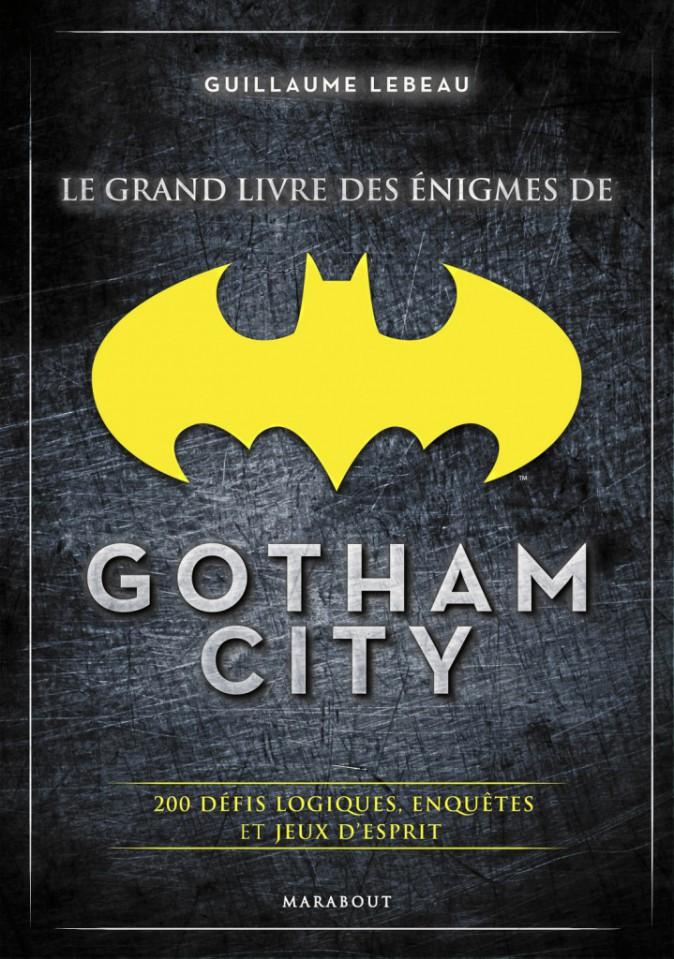 Le Grand Livre des énigmes de Gotham City, Guillaume Lebeau aux éditions Marabout 17,90€