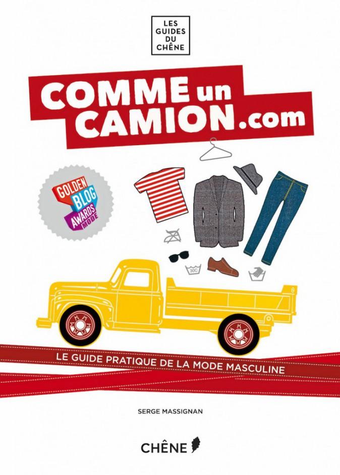 Comme un camion.com, le guide de la mode masculine, de Serge Massignan, Les guides du chêne, éd. Chêne 16,90 €