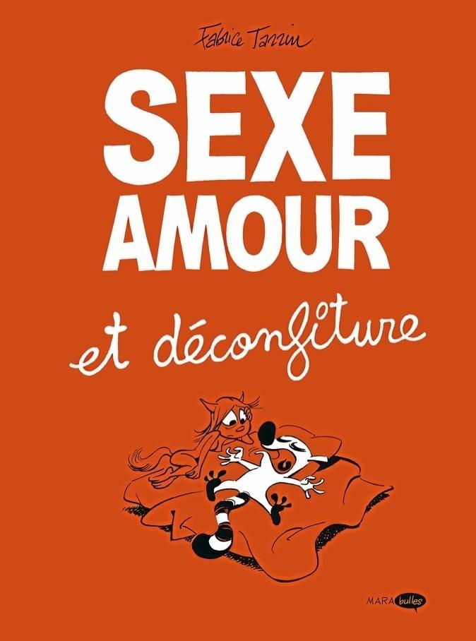 Sexe, amour et déconfi ture, de Fabrice Tarrin, éd. Mara Bulles. 12,90 €