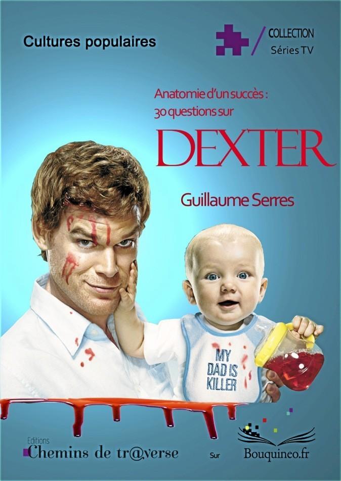 Anatomie d'un succès : 30 questions sur Dexter, de Guillaume Serres. Chemins de Tr@verse. 15 €.