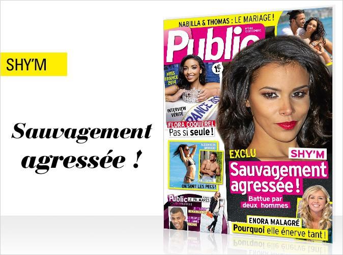 Magazine Public : Shy'm en couverture : sauvagement agressée !