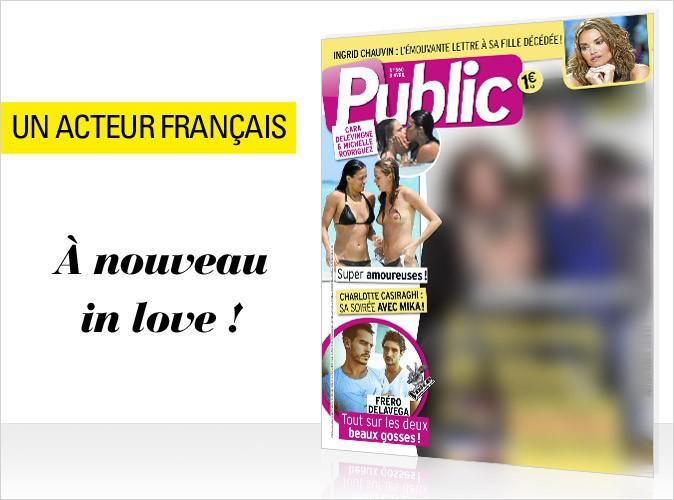 Magazine Public : un acteur français de nouveau amoureux en couverture de notre numéro exceptionnellement en vente dès jeudi !