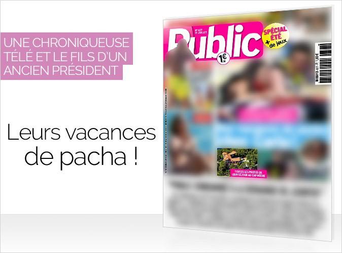 Magazine Public : une chroniqueuse télé et le fils d'un ancien président en couverture... Leurs vacances de pacha !