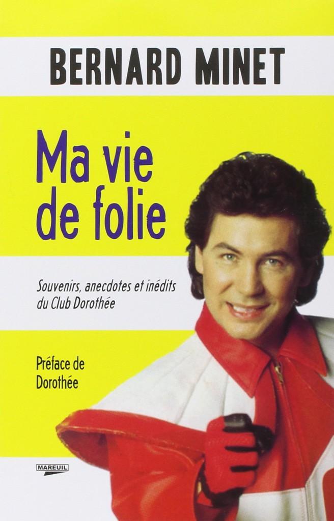 Ma vie de folie, de Bernard Minet, Mareuil éditions. 20 €.
