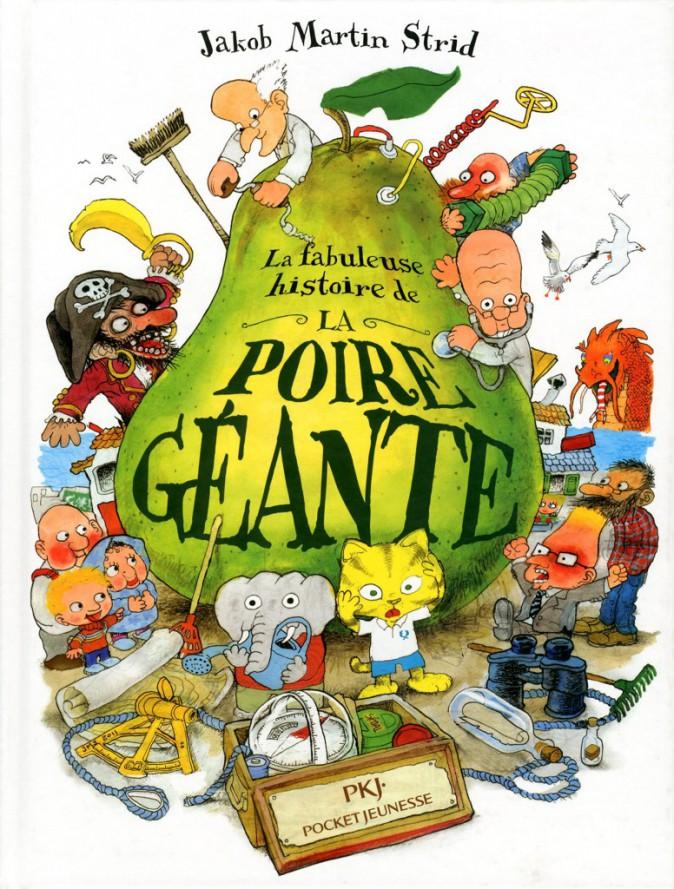 La Fabuleuse Histoire de la poire géante, de Jakob Martin Strid, PKJ. 19,90 €.