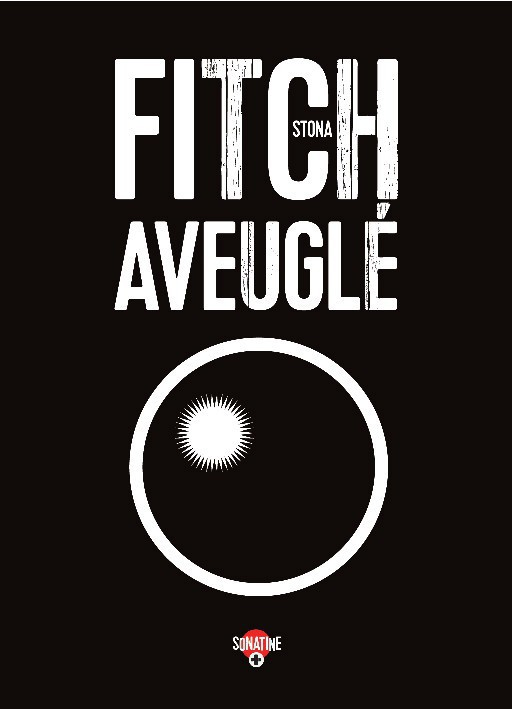 Aveuglé, de Stona Fitch, Sonatine Éditions. 13 €.