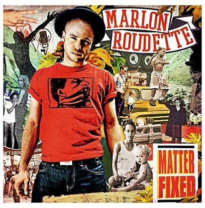 Le CD de la semaine : Marlon Roudette,  Matter Fixed, Polydor. 12,99 €.: Génialissime !