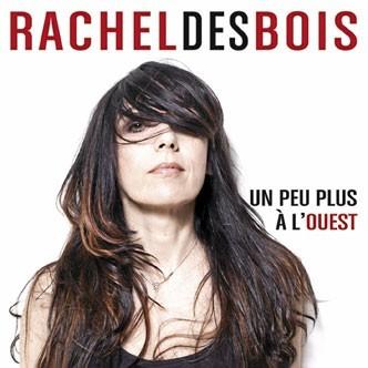 """Le nouvel album de Rachel des bois, """"Un peu plus à l'ouest"""""""