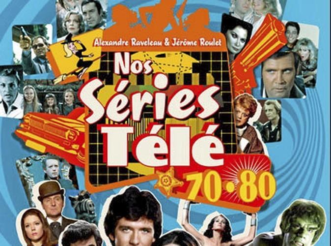 Nos séries télé 70-80, par Alexandre Raveleau et Jérôme Roulet. Hors Collection. 25,30 €.