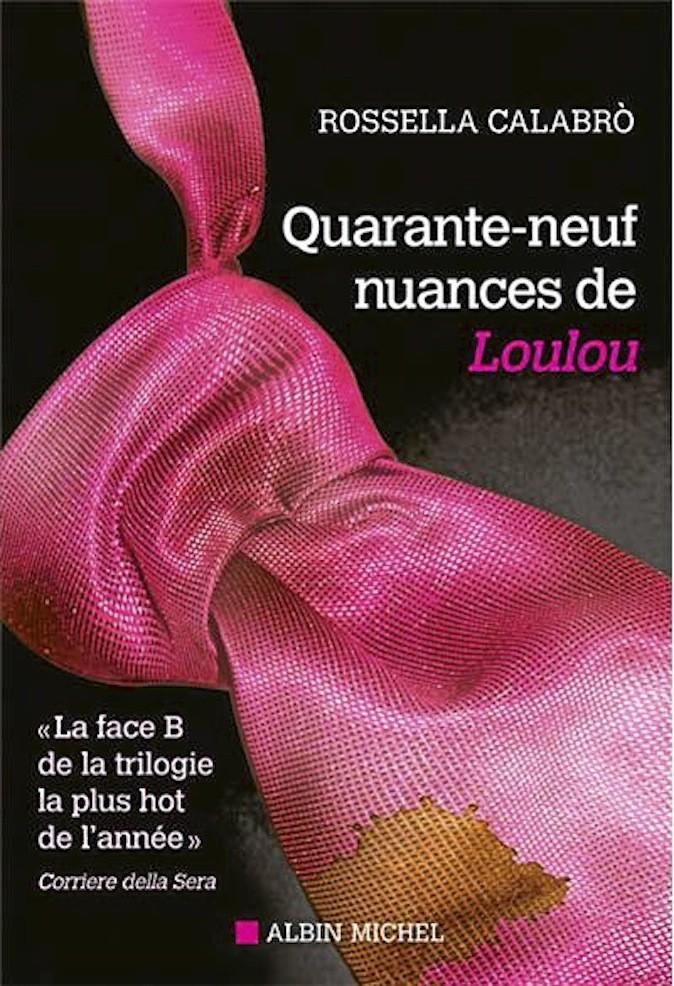 Quarante-neuf nuances de Loulou, de Rossella Calabro, Albin Michel. 12 €.