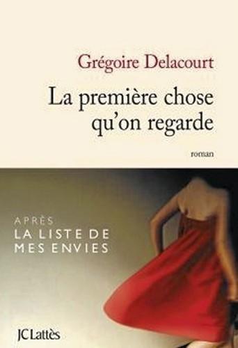 La première chose qu'on regarde, Grégoire Delacourt, JC Lattès. 17 €.