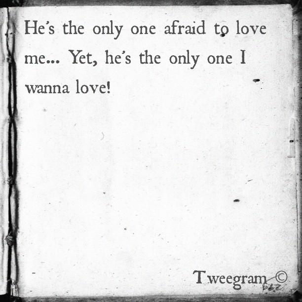 """""""Il est le seul qui a peur de m'aimer... Pourtant, il est le seul que je veux aimer """""""